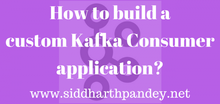 How to build a custom Kafka Consumer application